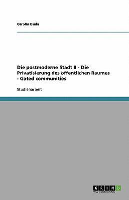 Die Postmoderne Stadt II - Die Privatisierung Des Ffentlichen Raumes 9783638908016