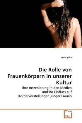 Die Rolle Von Frauenkrpern in Unserer Kultur 9783639260861