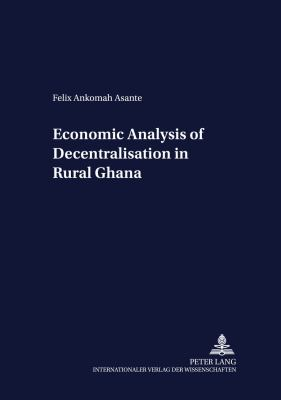 Economic Analysis of Decentralisation in Rural Ghana 9783631503553