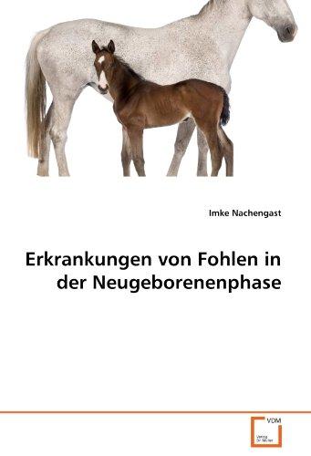 Erkrankungen Von Fohlen in Der Neugeborenenphase 9783639360288