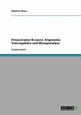 Fitnesstrainer B-Lizenz: Allgemeine Trainingslehre Und Bungsanalyse