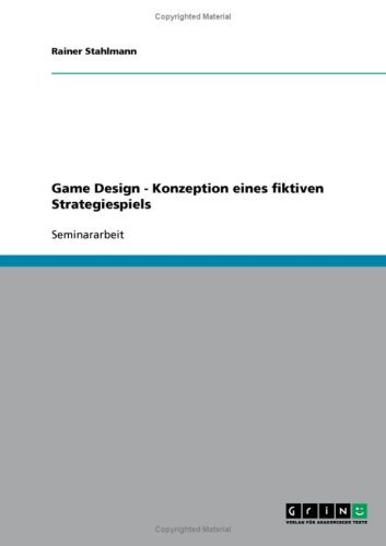 Game Design - Konzeption Eines Fiktiven Strategiespiels 9783638648899