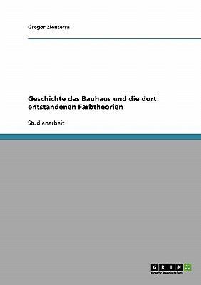 Geschichte Des Bauhaus Und Die Dort Entstandenen Farbtheorien 9783638723220