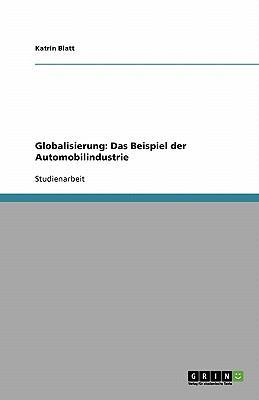 Globalisierung: Das Beispiel Der Automobilindustrie 9783638903264