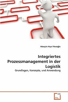 Integriertes Prozessmanagement in Der Logistik 9783639350890