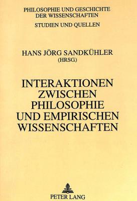 Interaktionen Zwischen Philosophie Und Empirischen Wissenschaften: Philosophie- Und Wissenschaftsgeschichte Zwischen Francis Bacon Und Ernst Cassirer 9783631487372