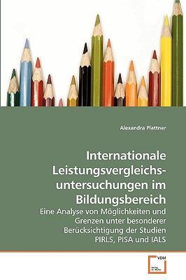 Internationale Leistungsvergleichs- Untersuchungen Im Bildungsbereich 9783639223699