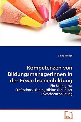 Kompetenzen Von Bildungsmanagerinnen in Der Erwachsenenbildung 9783639272895
