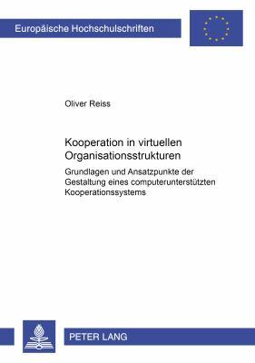 Kooperation in Virtuellen Organisationsstrukturen: Grundlagen Und Ansatzpunkte Der Gestaltung Eines Computerunterstutzten Kooperationssystems