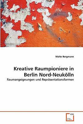 Kreative Raumpioniere in Berlin Nord-Neuk Lln 9783639357509