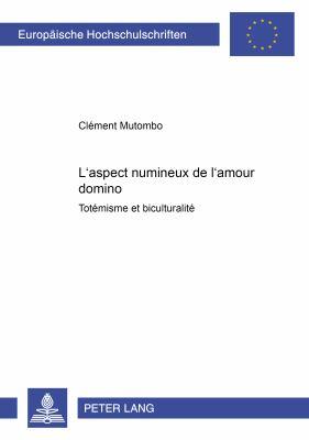 L'Aspect Numineux de L'Amour Domino: Totemisme Et Biculturalite 9783631396148