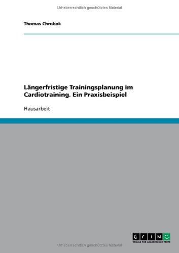 L Ngerfristige Trainingsplanung Im Cardiotraining. Ein Praxisbeispiel 9783638639507
