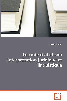 Le Code Civil Et Son Interprtation Juridique Et Linguistique 9783639069198