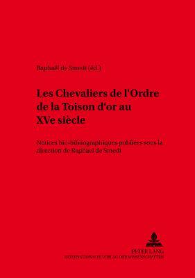 Les Chevaliers de l'Ordre de la Toison d'or au XVe siecle: Notices bio-bibliographiques publiees sous la direction de Raphael de Smedt 2e edition enti 9783631360170