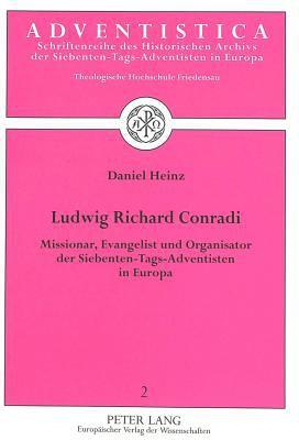 Ludwig Richard Conradi: Missionar, Evangelist Und Organisator Der Siebenten-Tags-Adventisten in Europa 3., Erweiterte Und Aktualisierte Auflag 9783631337448
