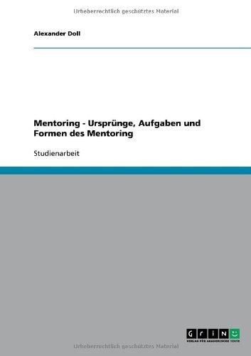 Mentoring - Urspr Nge, Aufgaben Und Formen Des Mentoring 9783638906777