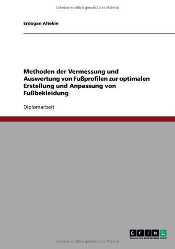 Methoden Der Vermessung Und Auswertung Von Fu Profilen Zur Optimalen Erstellung Und Anpassung Von Fu Bekleidung 9783638713191