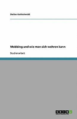 Mobbing Und Wie Man Sich Wehren Kann 9783638772228