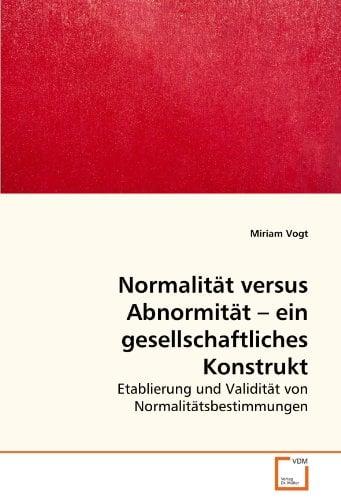 Normalitt Versus Abnormitt - Ein Gesellschaftliches Konstrukt 9783639277463