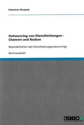 Outsourcing Von Dienstleistungen - Chancen Und Risiken 9783638640541