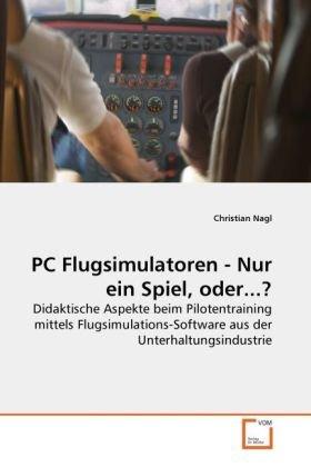 PC Flugsimulatoren - Nur Ein Spiel, Oder...? 9783639197525