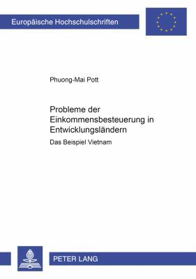 Probleme Der Einkommensbesteuerung in Entwicklungslandern: Das Beispiel Vietnam 9783631514160