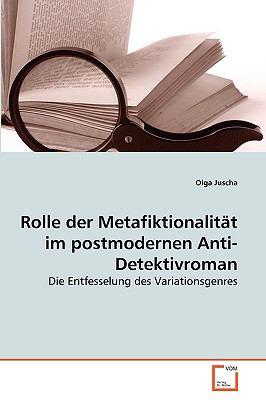 Rolle Der Metafiktionalitt Im Postmodernen Anti-Detektivroman 9783639267440
