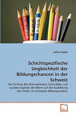 Schichtspezifische Ungleichheit Der Bildungschancen in Der Schweiz 9783639350630