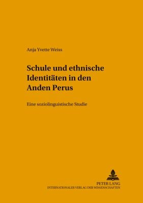 Schule Und Ethnische Identitaten in Den Anden Perus: Eine Soziolinguistische Studie 9783631516096