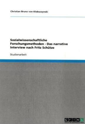 Sozialwissenschaftliche Forschungsmethoden - Das Narrative Interview Nach Fritz Sch Tze 9783638789622