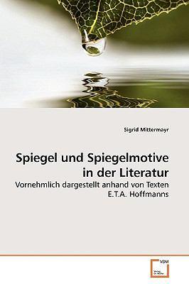 Spiegel Und Spiegelmotive in Der Literatur 9783639199062