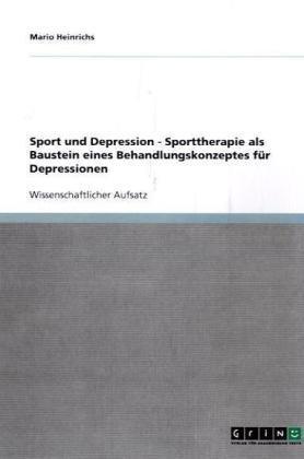 Sport Und Depression - Sporttherapie ALS Baustein Eines Behandlungskonzeptes F R Depressionen 9783638760928