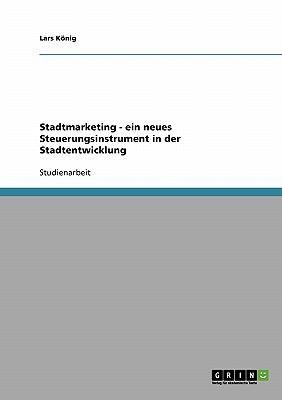 Stadtmarketing - Ein Neues Steuerungsinstrument in Der Stadtentwicklung 9783638650342