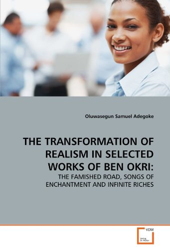 The Transformation of Realism in Selected Works of Ben Okri 9783639339161