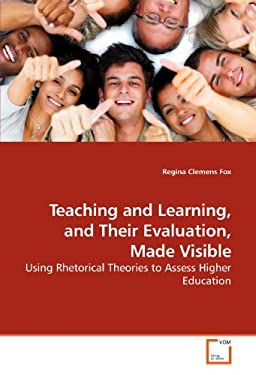Teaching and Learning, and Their Evaluation, Made Visible 9783639201574