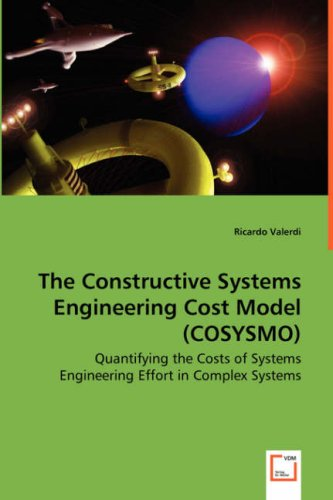 The Constructive Systems Engineering Cost Model (Cosysmo) - Quantifying the Costs of Systems Engineering Effort in Complex Systems 9783639034783