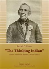 The Thinking Indian: Native American Writers, 1850s-1920s