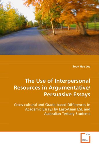 The Use of Interpersonal Resources in Argumentative/Persuasive Essays 9783639046090