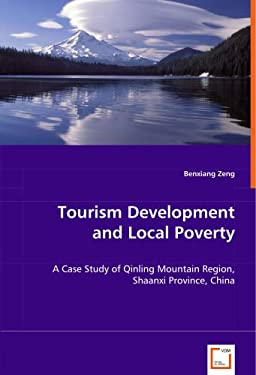 Tourism Development and Local Poverty - A Case Study of Qinling Mountain Region, Shaanxi Province, China 9783639002737