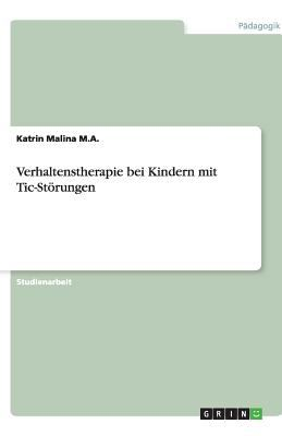 Verhaltenstherapie Bei Kindern Mit Tic-St Rungen 9783638747066