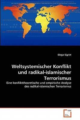 Weltsystemischer Konflikt Und Radikal-Islamischer Terrorismus 9783639350937