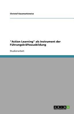 """Action Learning"" ALS Instrument Der F Hrungskr Fteausbildung"
