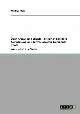 Ber Anmut Und W Rde - Friedrich Schillers Abrechnung Mit Der Philosophie Immanuel Kants 9783640274284