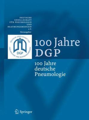 100 Jahre DGP: 100 Jahre Deutsche Pneumologie 9783642114533