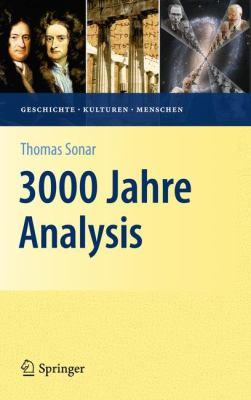 3000 Jahre Analysis: Geschichte, Kulturen, Menschen 9783642172038