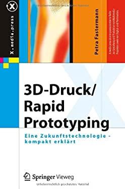 3D-Druck/Rapid Prototyping: Eine Zukunftstechnologie - Kompakt Erkl Rt 9783642292248