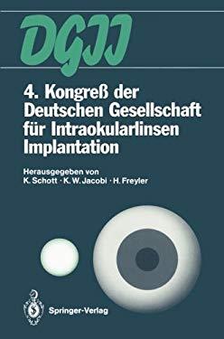 4. Kongre Der Deutschen Gesellschaft F R Intraokularlinsen Implantation: 6. Bis 7. April 1990, Essen 9783642760839