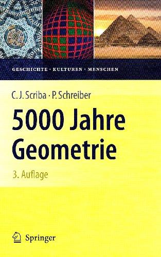 5000 Jahre Geometrie: Geschichte, Kulturen, Menschen 9783642023613