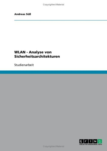 Wlan - Analyse Von Sicherheitsarchitekturen 9783640099184