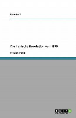 Die Iranische Revolution Von 1979 9783640108664